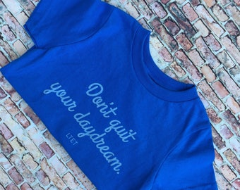 Dont Quit Your Daydream Toddler Unisex Blue Silk Screen Crew Neck T-Shirt