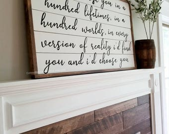 And I'd choose you wood sign- And I'd choose you in a hundred lifetimes quote sign- Farmhouse sign- Wedding Gift- Shiplap wood sign
