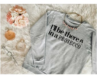 Prosecco sweatshirt | I'll be there in a prosecco | champagne | women's clothing | women's sweatshirt | wine lover | sweatshirt with saying