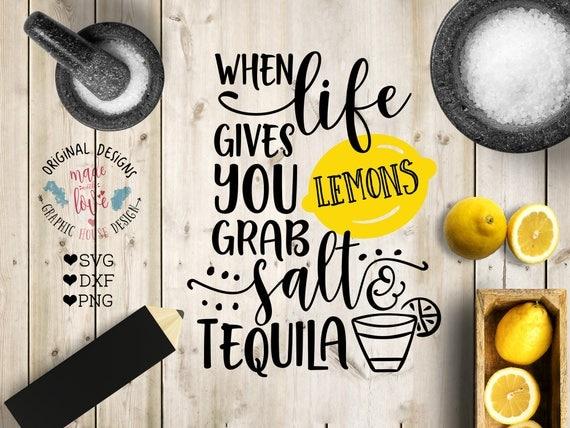 When Life Gives You Lemons Grab Salt And Tequila Svg, Tequila Svg, Lemons  Svg, Funny Quotes, T Shirt Design, Svg Design, Summer Svg, Bar Svg From ...