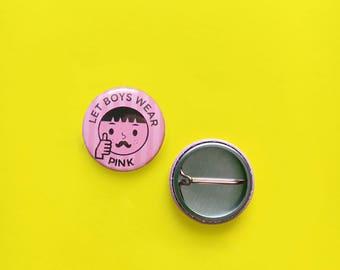 """Let Boy's Wear Pink badge // Gender // LGBT // Pink pin // badge // 1"""" badge // 25mm badge"""