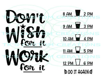 Don't Wish For IT Work For It  SVG FILE
