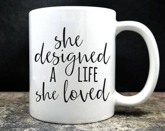 She Designed A Life She Loved Coffee Mug (D13)