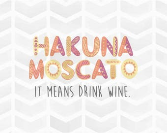Hakuna Moscato SVG and DXF Cut File - PNG - Download File - Cricut - Silhouette