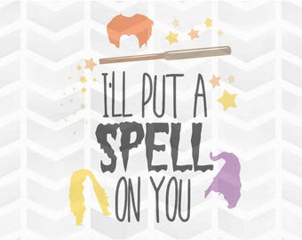 I'll Put a Spell on You SVG and DXF Cut File - PNG - Download File - Cricut - Silhouette