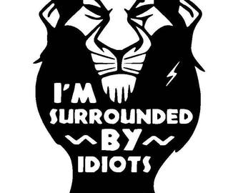 Disney's Scar Surrounded by Idiots Vinyl Decal | Disney Lion King | Disney Villain | Yeti Cup Decal | Car Window Sticker | Laptop Decal |