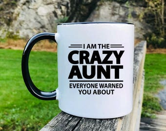 I'm The Crazy Aunt Everyone Warned You About - Mother's Day Gifts - Aunt Mug - Aunt Gift