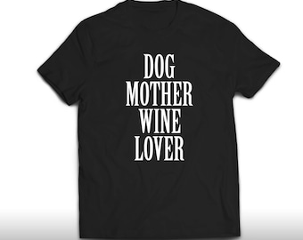 Dog Mother Wine Lover Shirt, Dog Mother Wine Lover T Shirt, Unisex And Womens T-shirt Size S, M, L, XL, 2XL
