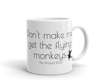 Don't make me get the flying monkeys, halloween mug, the wicked witch, Mug