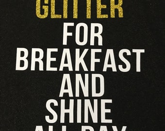 Eat glitter for breakfast and shine all day tshirt, tank, or longsleeve