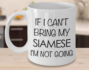 Siamese Cat Coffee Mug - Siamese Cat Gifts - If I Can't Bring My Siamese I'm Not Going Coffee Mug Ceramic Tea Cup for Siamese Cat Lovers