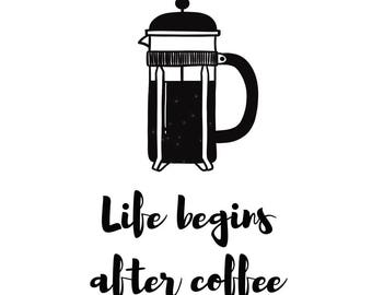 Life begins after coffee (French press) - Coffee Print - Coffee Lover - Funny Print - Quote Print - Black & White