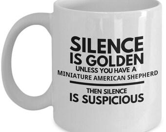 Miniature American Shepherd Mug - Silence Is Golden Unless You Have A Miniature American Shepherd - Gift Idea For American Shepherd Owners
