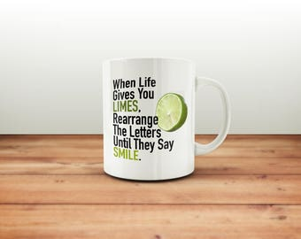 When Life Gives You Limes Mug / Limes Mug / Funny Mug / Coffee Mug / Funny Coffee Mugs / Office Mug / Quote Mug / Gift for Him or Her
