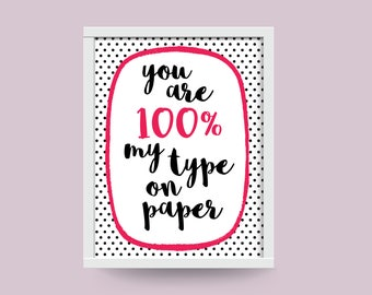 You are 100% my type on paper - Print