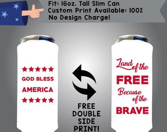 Good Bless America Land of the Free Because of the Brave 16 oz Tall Slim Can Cooler Double Side Print (16TSC-FourthofJuly01)