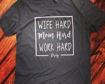 Wife Hard Mom hard work hard pray shirt tee t-shirt