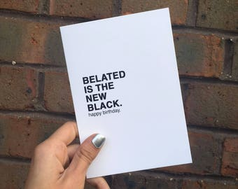 "Central 23 Birthday Card ""Belated Is The New Black"""