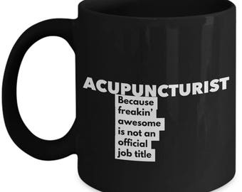 Acupuncturist because freakin' awesome is not an official job title - Unique Gift Black Coffee Mug