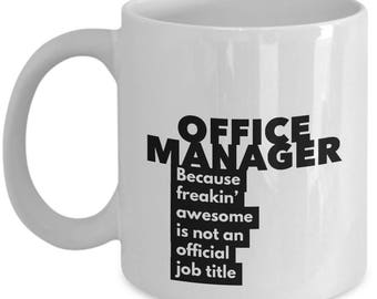 Office Manager because freakin' awesome is not an official job title - Unique Gift Coffee Mug