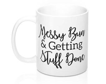 Best Friend Gift, Messy Bun & Getting Stuff Done Mug, Funny Mug, Girl Mug, Coffee Mug, Messy Bun, Funny Coffee Mug, Girl Boss