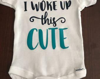 """Baby onesie """"I woke up this cute"""""""