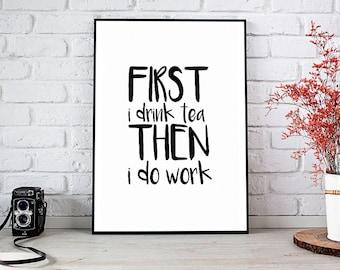 First I Drink Tea,Office Decor,Tea,Printable Wall Art,Digital Download,Home Decor,Wall Art,Tea Print,Tea Sign,Decor,Best Selling Items
