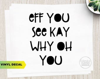 Eff You See Kay Decal - Funny Decals - Funny Stickers - F You Car Decal - Passive Aggressive Car Decal - Eff You Decal - Eff You See Kay