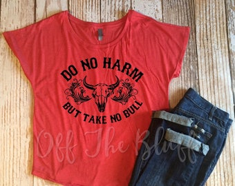 Do No Harm But Take No Bull Ladies Dolman Shirt