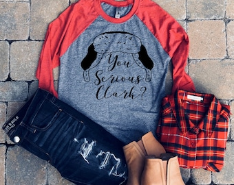 You serious Clark - Christmas Raglan - Christmas vacation - National Lampoons - Clark Griswold - matching Christmas shirt - free shipping
