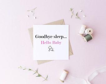 Goodbye sleep, hello baby/ baby expecting card/ boy,girl, gender neutral card/ new baby card/ goodbye sleep card