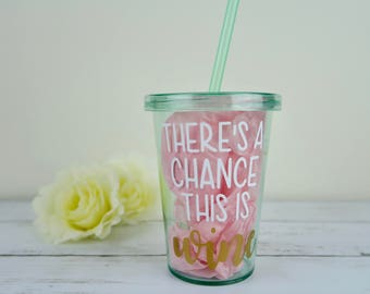 There's A Chance This Is Wine Tumbler | 12oz Cup | Funny | Gag Gift | Coral | Mint | Summer