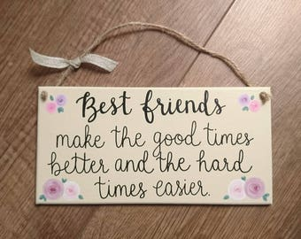 Best friends make the good times easier and the hard times better // Hand painted plaque sign