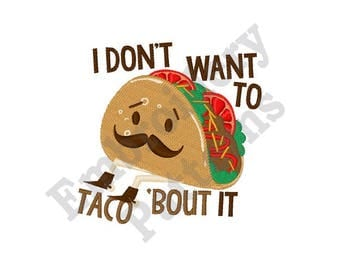 Taco Sayings Humor - Machine Embroidery Design, I Dont Want To Taco 'Bout It
