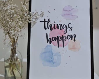 Hand Lettered  A4 'Things Happen' Calligraphy Watercolour Background comes with a Frame
