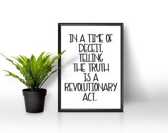 In a Time of Deceit Telling the Truth is a Revolutionary Act, Inspirational Quote Print, Political Poster, Orwell Quote, Inspirational Art