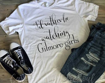 I'd rather be watching Gilmore Girls tee - Gilmore Girls Tshirt