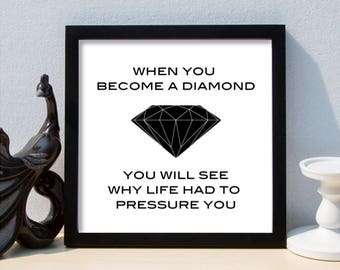 quote when you become a diamond, minimalistic design, printable quote, downloadable image, printable art, wall art, poster print, jpg file