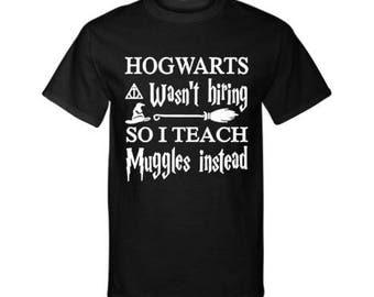 Harry Potter Shirt, CHOICE OF COLOR,  Harry Potter Teaching Shirt, Hogwartz Shirt, Harry Potter, Hogwartz, Muggles, Teaching, Teachers Shirt