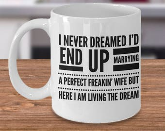 Wife Coffee Mug I Never Dreamed Iu0027d End Up Marrying A Freakin Perfect Wife