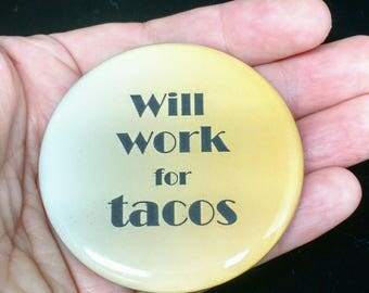 Tacos Pinback Button | Funny Button| Will Work For Tacos | Humorous Accessories | Taco Humor | Funny Badges and Pins | Tacos