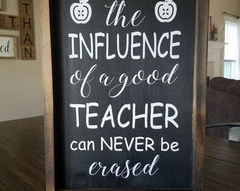 The Influence of a good teacher can never be erased Farmhouse Wood Sign