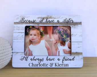 Because I Have a Sister I'll Always Have a Friend Quote Frame Personalized Gift for Siblings  Nursery decor Brothers Sisters Frame