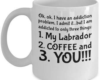 Labrador coffee mug- Ok,ok I have an addiction problem, I admit it.I am addicted to my Labrador,coffee and you, gift,personalized travel mug
