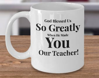 Gift for Teacher -Coffee 11 oz Mug Ceramic -Unique Gifts Idea. God Blessed Us So Greatly When He Made You Our Teacher!