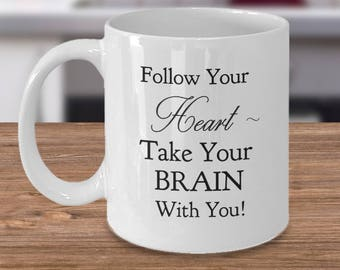 Funny Mug For Son Daughter Anyone! - Great Life and Love Advice!! Follow Your Heart. Take Your Brain With You! 11 oz.  Coffee Mug Tea Cup