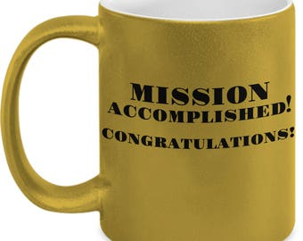 Congratulations Gift For Graduation, Promotion, Engagement, New Job, Winning Season! Mission Accomplished! Congratulations! Gold 11 oz Mug