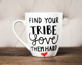 Find Your Tribe Love Them Hard Mug