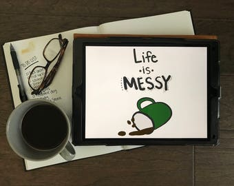 Life is Messy print, home decor, wall decor