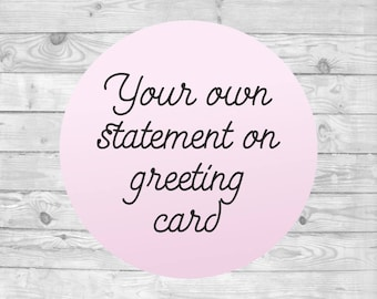 greeting card customization Your own statement on card
